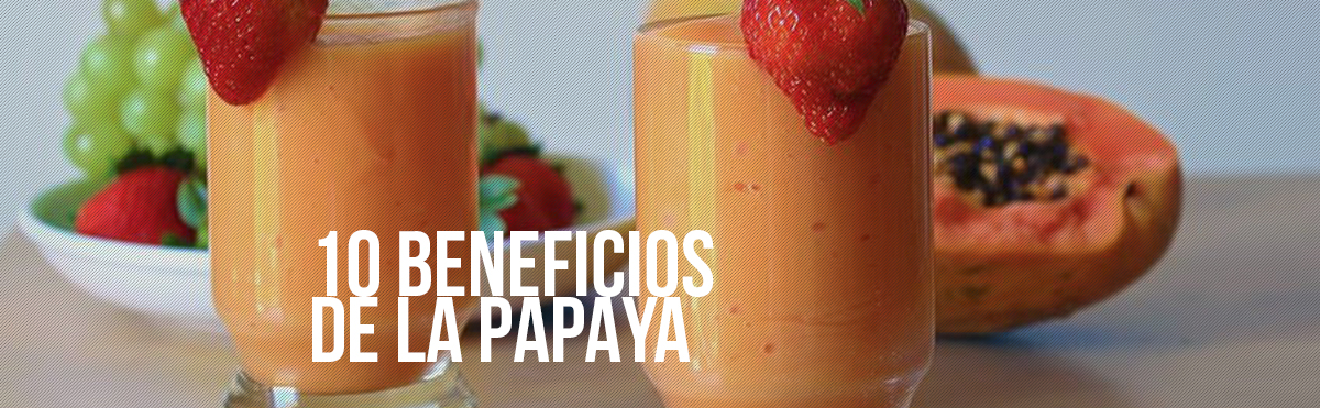 La Antojadera | 10 Beneficios de la Papaya